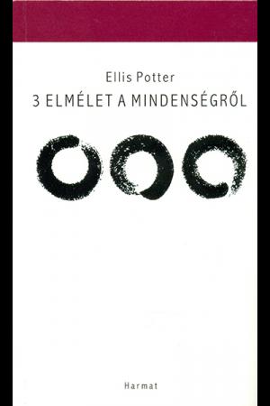 3 elmélet a mindenségről - Ellis Potter