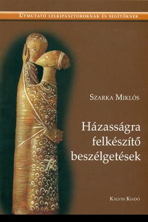 Házasságra felkészítő beszélgetések - Szarka Miklós