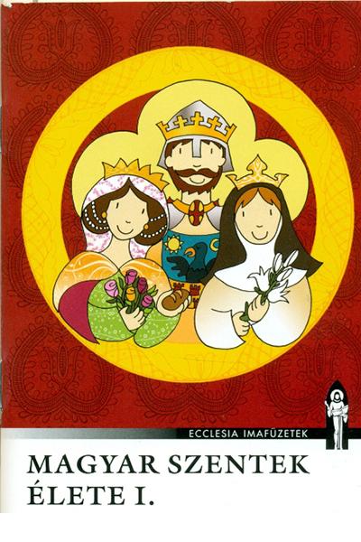 Magyar szentek élete I. - Ecclesia imafüzetek