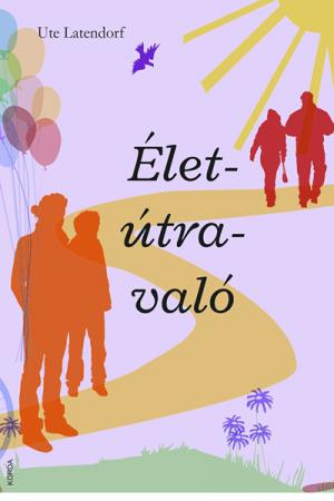 Élet-útra-való - Ute Latendorf