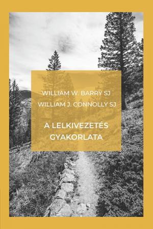 A lelkivezetés gyakorlata - William W. Barry SJ, William J. Connolly SJ