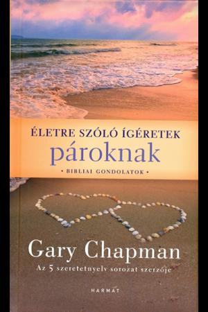 Életre szóló ígéretetek pároknak - Gary Chapman