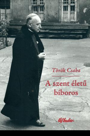 A szent életű bíboros - Török Csaba
