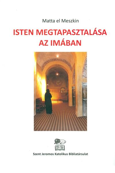 Isten megtapasztalása az imában - Matta el Meszkin