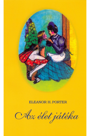 Az élet játéka - Eleanor H. Porter