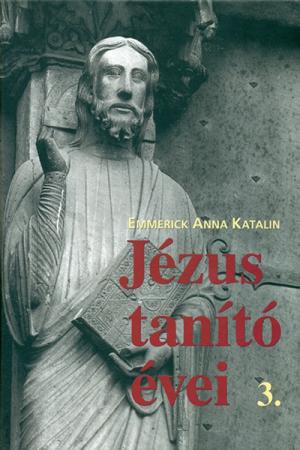 Jézus tanító évei 3. - Emmerick Annak Katalin