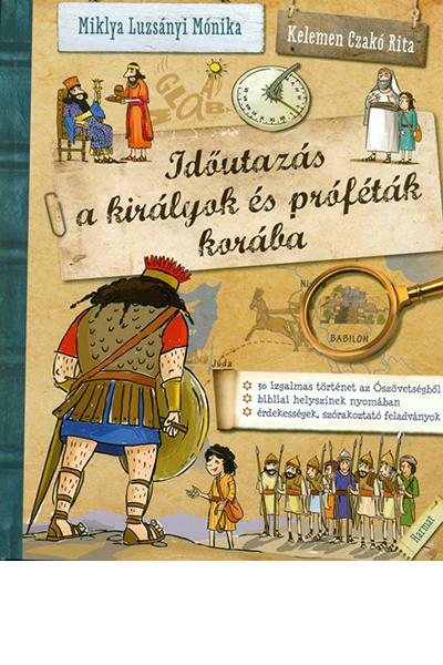 Időutazás a királyok és próféták korába - Miklya Luzsányi Mónika