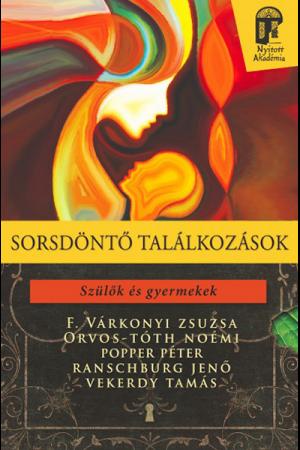 Sorsdöntő találkozások, F. Várkonyi Zsuzsa, Orvos-Tóth Noémi - Popper Péter, Ranschburg Jenő, Vekerdy Tamás
