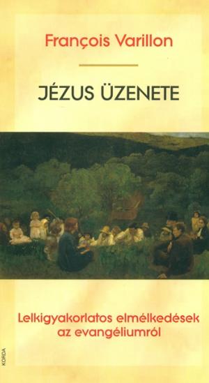 Jézus üzenete-Lelkigyakorlatos elmélkedések az evangéliumról-0