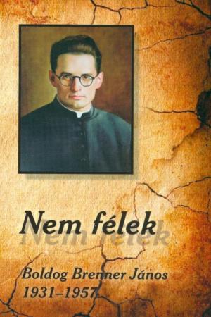 Nem félek-Boldog Brenner János 1931-1957-0
