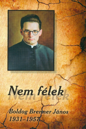 Nem félek - Boldog Brenner János 1931-1957