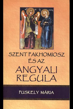 Szent Pakhomiosz és az angyali regula - Puskely Mária