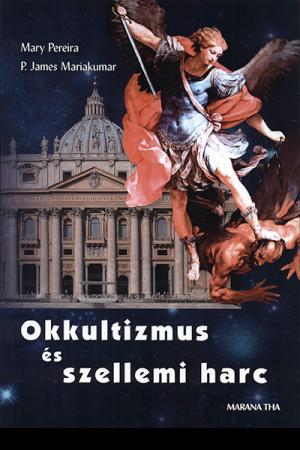 Okkultizmus és szellemi harc - Mary Pereira, P. James Mariakumar