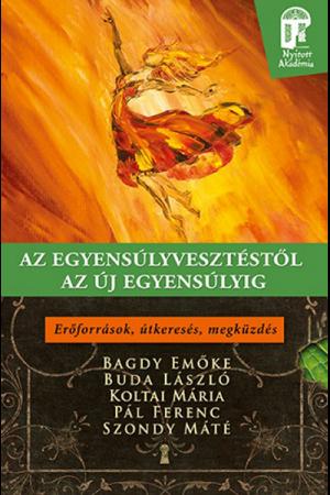 Az egyensúlyvesztéstől az új egyensúlyig - Bagdy Emőke, Buda László, Koltai Mária, Pál Ferenc, Szondy Máté