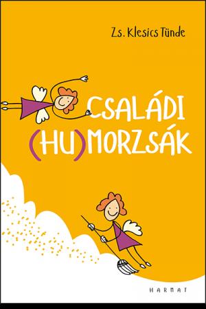 Családi (hu)morzsák - Zs. Klesics Tünde