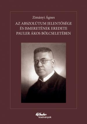 Az Abszolútum jelentősége és ismeretének eredete Pauler Ákos bölcseletében-0
