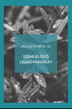 Szemlélődő lelkigyakorlat - Jálics Ferenc SJ