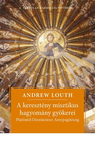 A keresztény misztikus hagyomány gyökerei - Andrew Louth