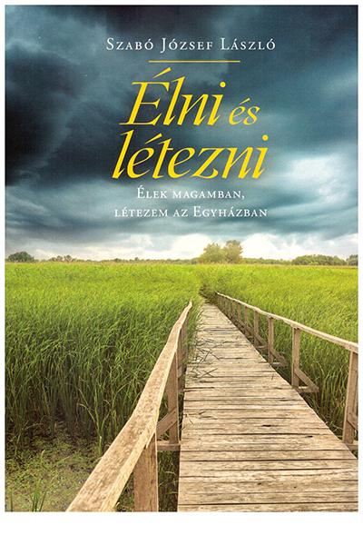 Élni és létezni - Szabó József László