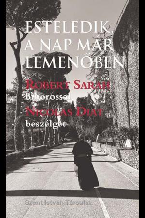 Esteledik, a nap már lemenőben - Robert Sarah, Nicolas Diat