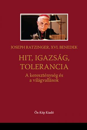 Hit, igazság, tolerancia - XVI. Benedek pápa