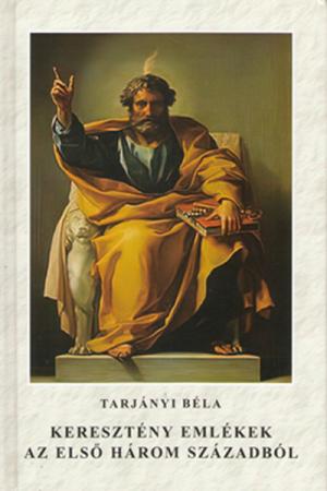 Keresztény emlékek az első három századból - Tarjányi Béla