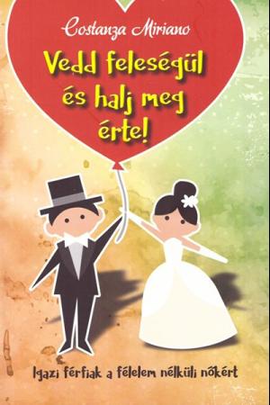 Vedd feleségül és halj meg érte! - Constanza Miriano