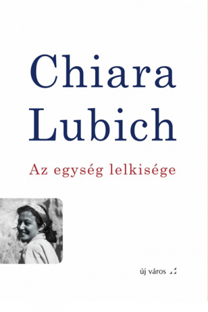 Az egység lelkisége - Chiara Lubich