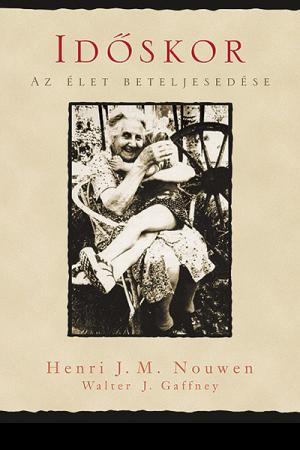 Időskor - Henri J. M. Nouwen, Walter J. Gaffney