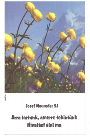 Arra tartunk, amerre tekintünk - Josef Maureder SJ