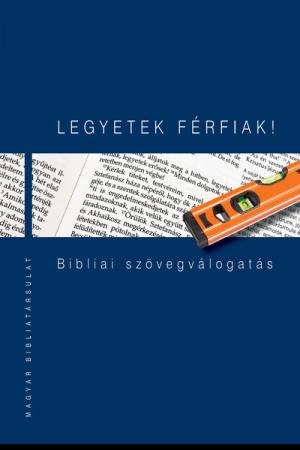Legyetek férfiak! - Bibliai szövegválogatás