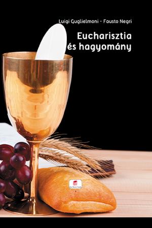 Eucharisztia és hagyomány - Luigi Guglielmoni, Fausto Negri