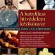 A katolikus hitvédelem kézikönyve - Peter Kreeft, Ronald K. Tacelli