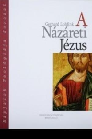 A Názáreti Jézus - Gerhard Lohfink