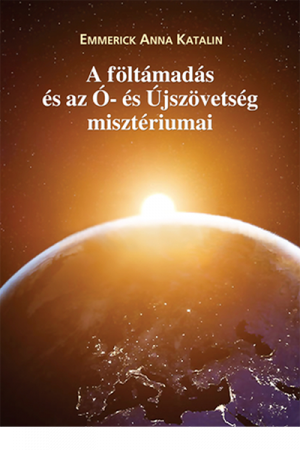 A föltámadás és az Ó- és Újszövetség misztériumai - Emerick Anna Katalin
