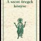 A szent öregek könyve - Baán István (szerk.)