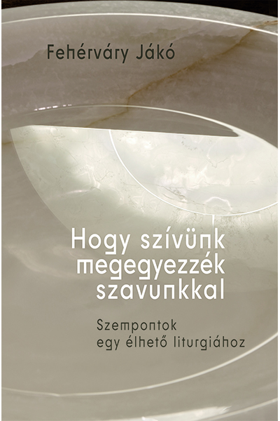 Hogy szívünk megegyezzék szavunkkal - Fehérváry Jákó OSB