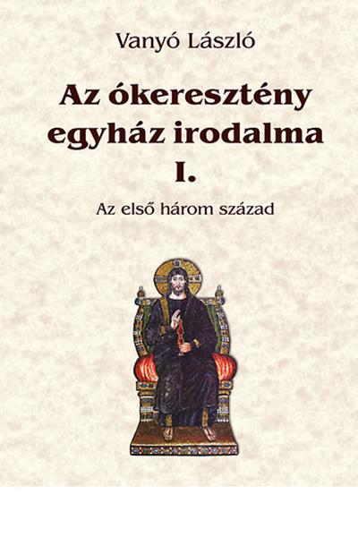 Az ókeresztény egyház irodalma I. - Vanyó László