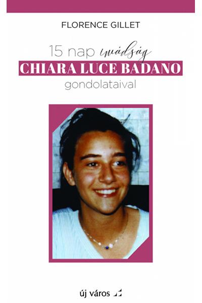 15 nap imádság Chiara Luce Badano gondolataival - Florence Gillet