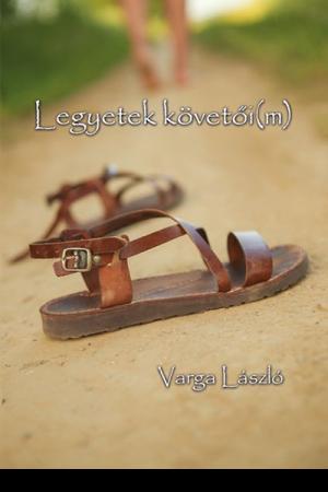 Legyetek követői(m) - Varga László