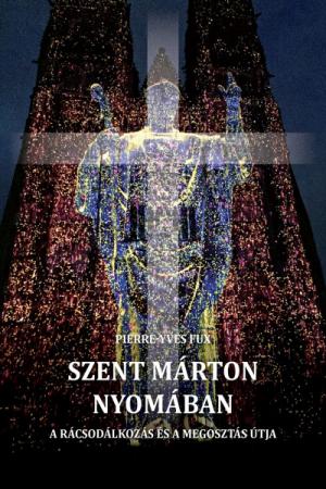 Szent Márton nyomában - Pierre-Yves Fux
