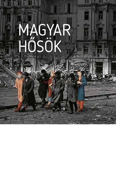 Magyar hősök - Elfeledett életutak a 20. századból