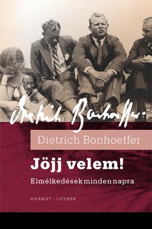 Jöjj Velem - Dietrich Bonhoeffer