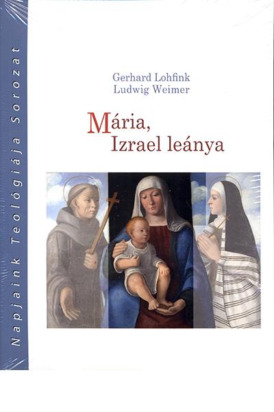 Mária, Izrael leánya - Gerhard Lohfink, Ludwig Weimer