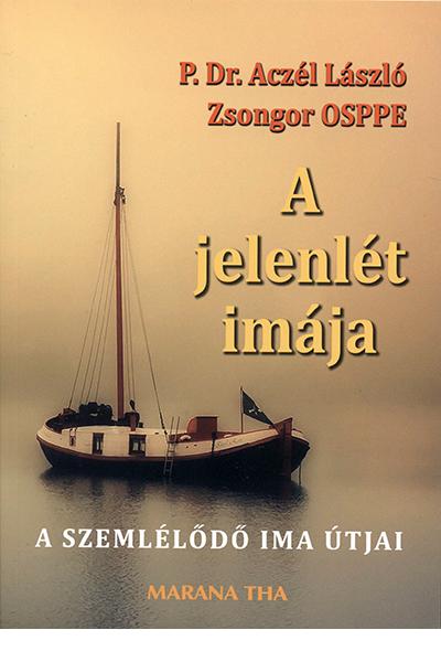 A jelenlét imája - P. Dr. Aczél László Zsongor OSPPE