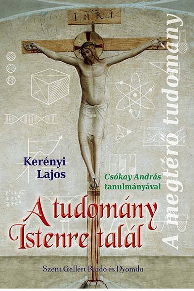 A tudomány Istenre talál - Kerényi Lajos