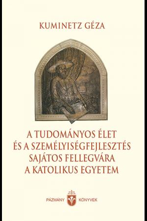 A tudományos élet és a személyiségfejlesztés sajátos fellegvára a katolikus egyetem - Kumenitz Géza