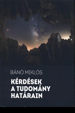 Kérdések a tudomány határain - Bánó Miklós