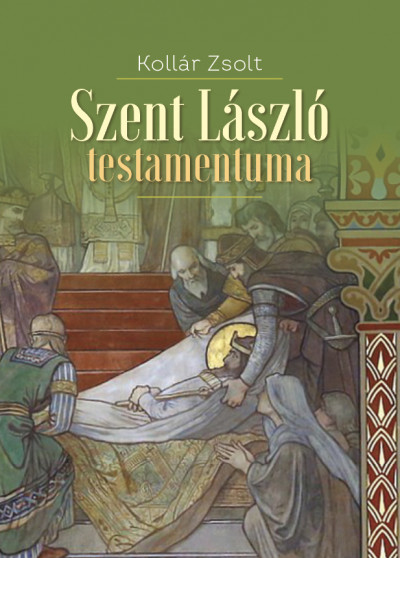 Szent László testamentuma - Kollár Zsolt