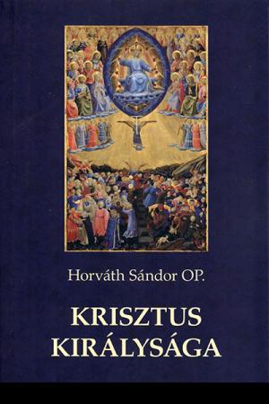 Krisztus királysága - Horváth Sándor OP.
